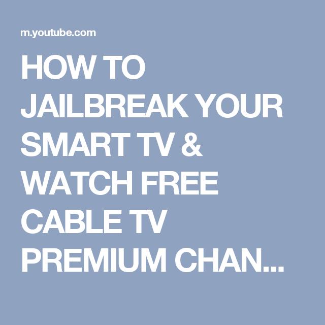 How To Jailbreak Your Smart Tv Watch Free Cable Tv Premium Channels Smart Tv Tv Watch Cable Tv