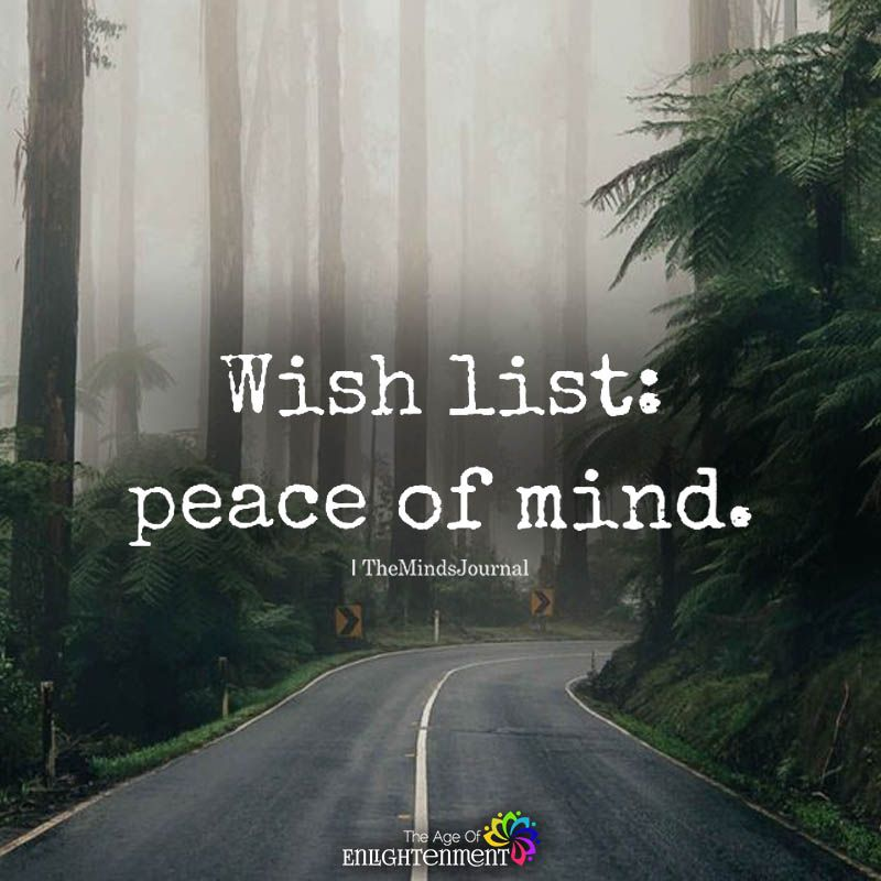 Wish List Peace Of Mind Peace Of Mind Quotes Peace Quotes Peace Of Mind