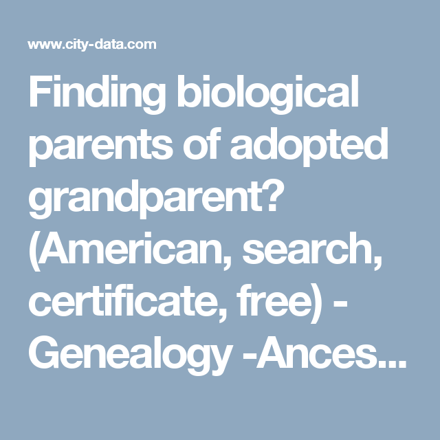 Finding Biological Parents Of Adopted Grandparent American Search Certificate Free Genealogy Ancestry Rese Genealogy Free Genealogy Biological Parents