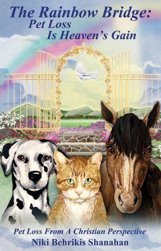The Rainbow Bridge Pet Loss Is Heaven S Gain By Niki Behrikis