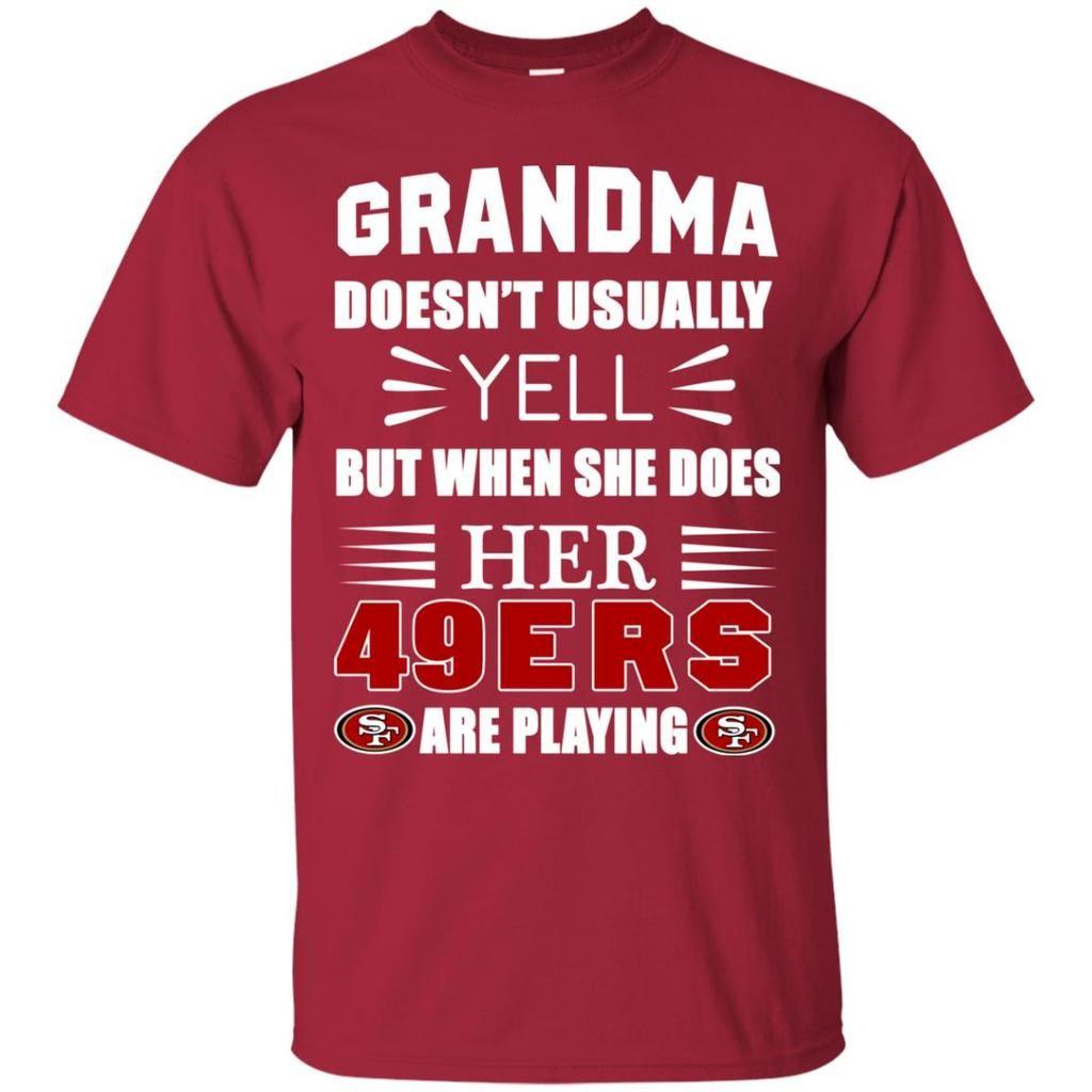 new styles 1db37 63fb4 Grandma Doesn't Usually Yell San Francisco 49ers T Shirts ...