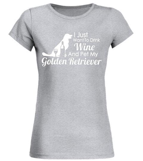 Golden Retriever Mom T Shirt Drink Wine And Pet Golden Ret