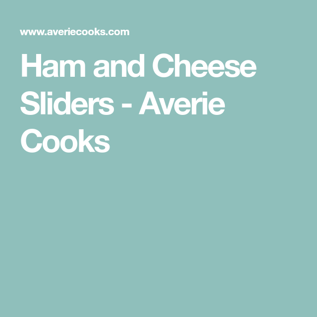 Ham and Cheese Sliders - Averie Cooks