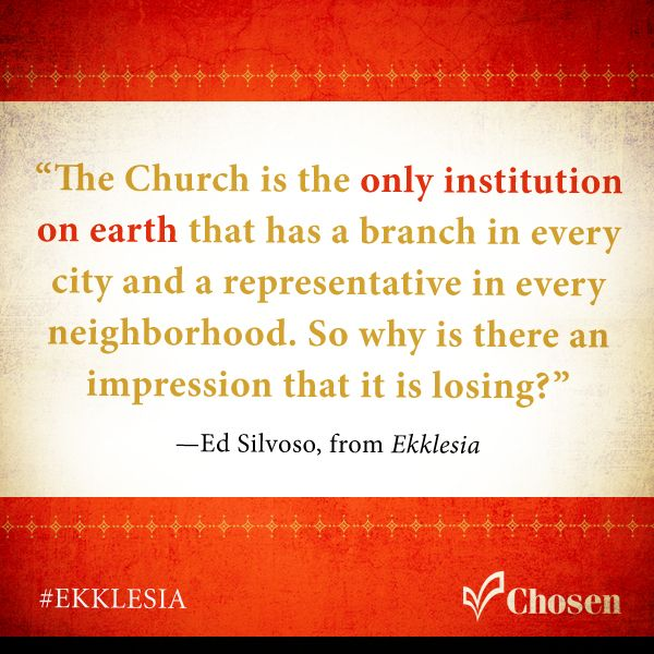 """""""The Church is the only institution on earth that has a branch in every city and a representative in every neighborhood. So why is there an impression that it is losing?""""—Ed Silvoso, from Ekklesia #Ekklesia"""