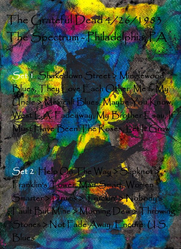 4/26/83 Grateful Dead The Spectrum - Philadelphia, PA (virtual dead tape)    Set 1: Shakedown Street > Minglewood Blues, They Love Each Other, Me & My Uncle > Mexicali Blues, Maybe You Know, West L.A. Fadeaway, My Brother Esau, It Must Have Been The Roses, Let It Grow  Set 2: Help On The Way > Slipknot > Franklin's Tower, Man Smart, Women Smarter > Drums > Truckin' > Nobody's Fault But Mine > Morning Dew > Throwing Stones > Not Fade Away, Encore: U.S