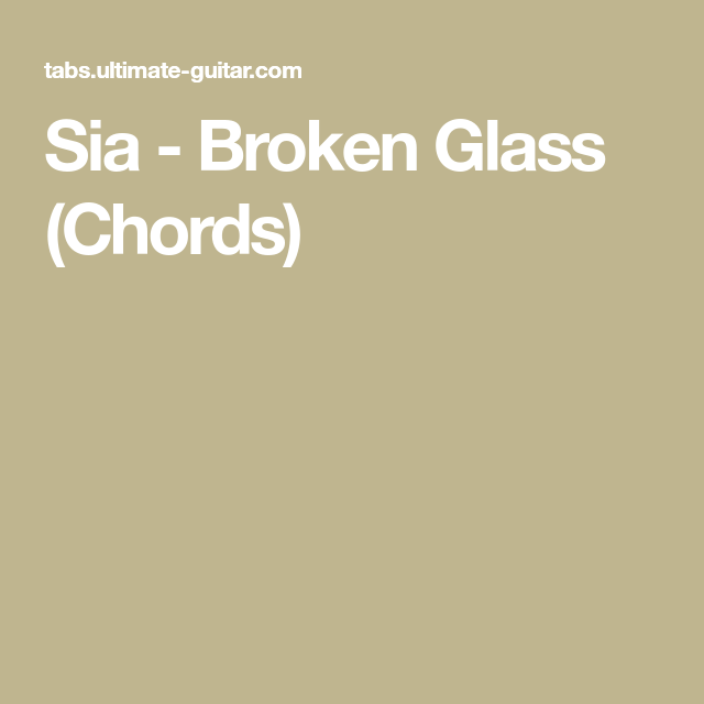 Sia Broken Glass Chords Music Pinterest Sia Songs And Songs