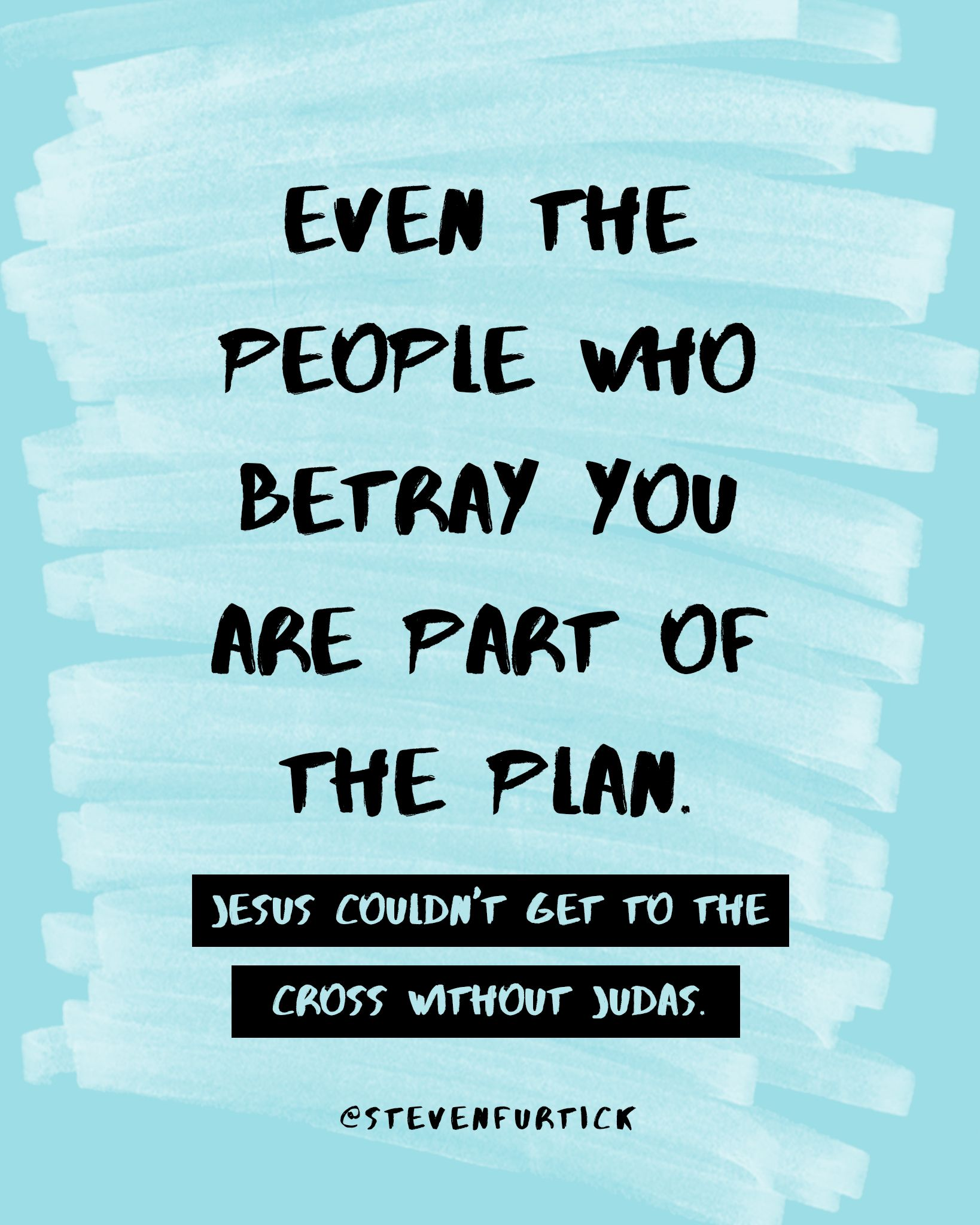 Even the people who betray you are part of the plan Pastor Steven Furtick quote from the sermon It s All Part of the Plan