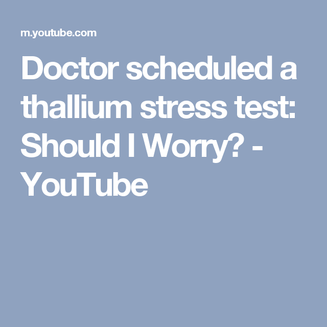 Stress Test Interest Rate: Doctor Scheduled A Thallium Stress Test: Should I Worry