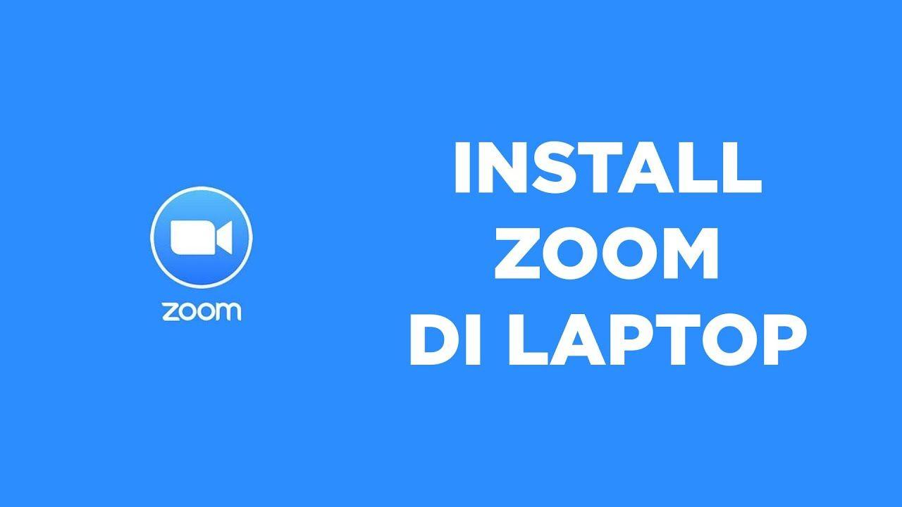 Cara Install Zoom Di Laptop Download Dan Cara Menggunakan Tulisan Laptop