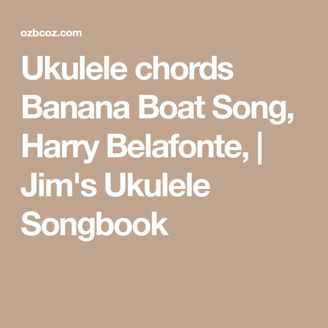 Ukulele Chords Banana Boat Song Harry Belafonte Jims Ukulele
