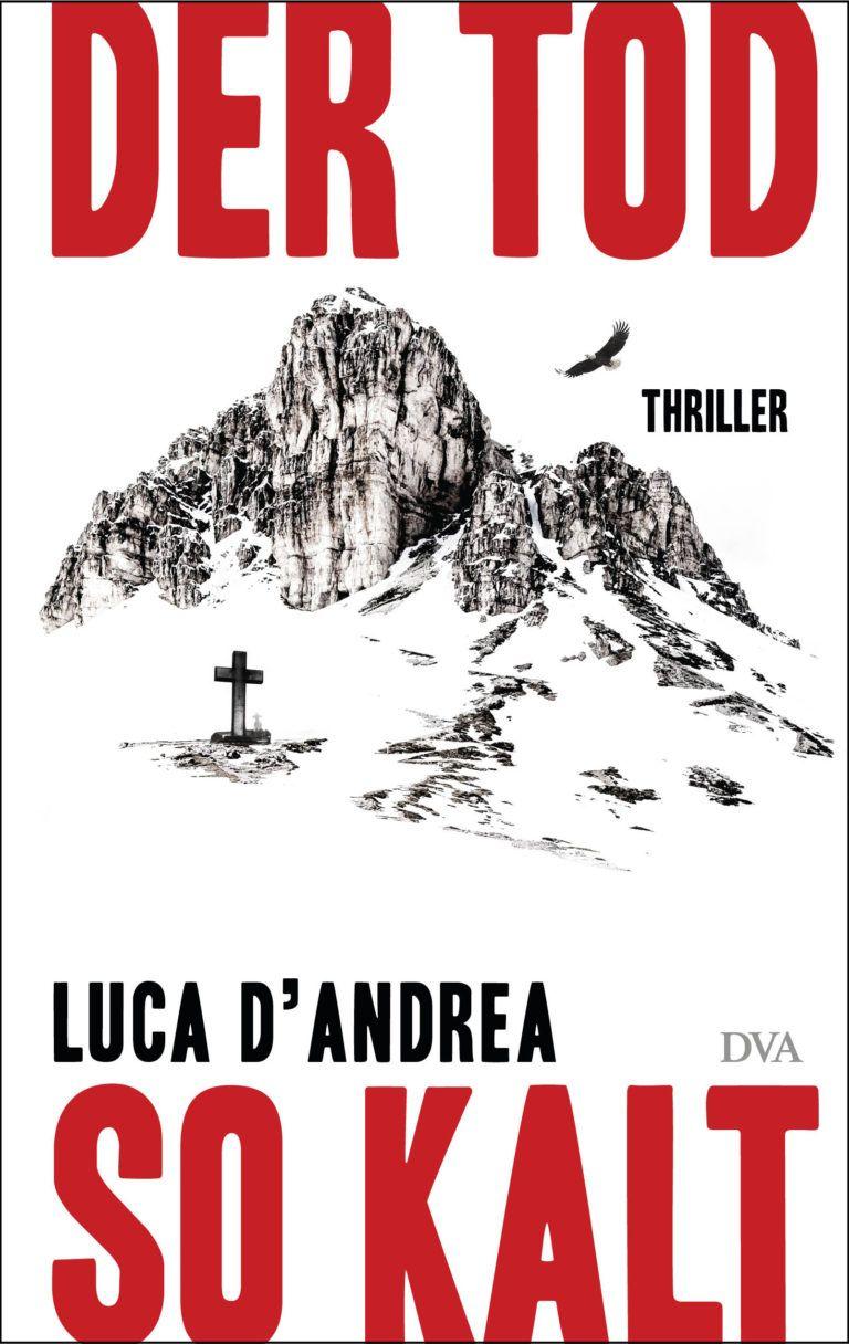 """Drei grausame Morde in der Südtiroler Bergwelt sind seit Jahrzehnten nicht aufgeklärt. Dreißig Jahre lang hat ein ganzes Dorf geschwiegen – bis ein Fremder nicht locker lässt. Doch der muss feststellen: Der Tod ist eiskalt. / """"Der Tod so kalt"""" von Luca D'Andrea / Cover: DVA"""