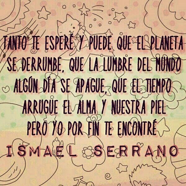 Por Fin Te Encontre Ismael Serrano Ismael Serrano Frases Y Poemas Frases De Canciones