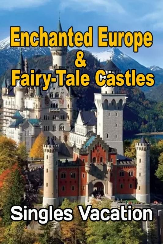 Travel On A Singles Vacation To Enchanted Europe Tale Castles With A Group