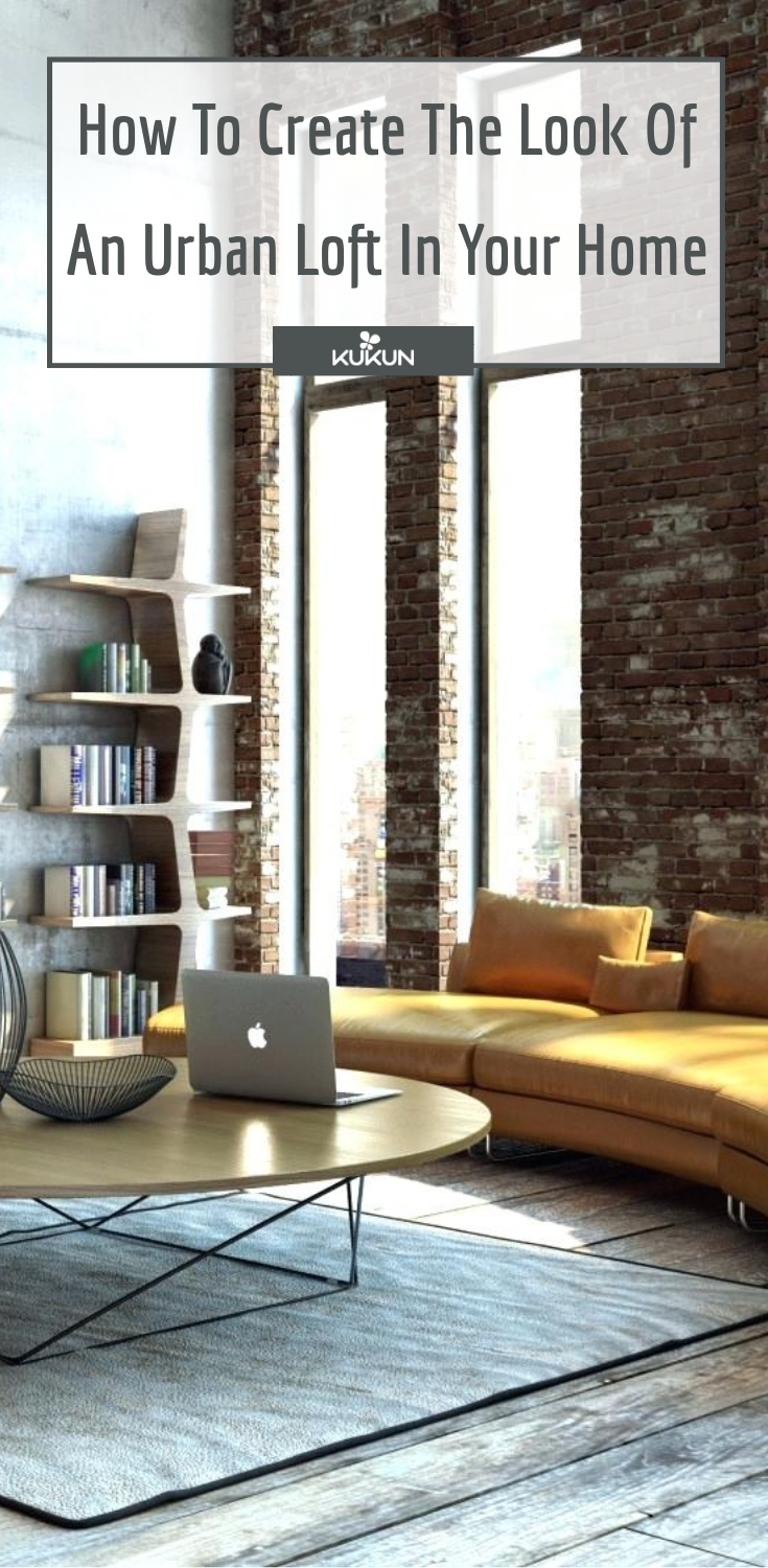 How To Create The Look Of An Urban Loft In Your Home Home D