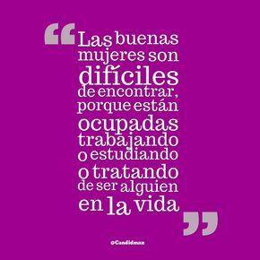 """""""Las buenas #Mujeres son difíciles de encontrar, porque están ocupadas trabajando o estudiando o tratando de ser alguien en la #Vida"""". @candidman #Frases #Reflexion"""