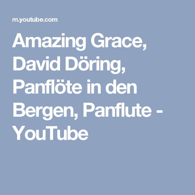 Amazing Grace, David Döring, Panflöte in den Bergen, Panflute - YouTube