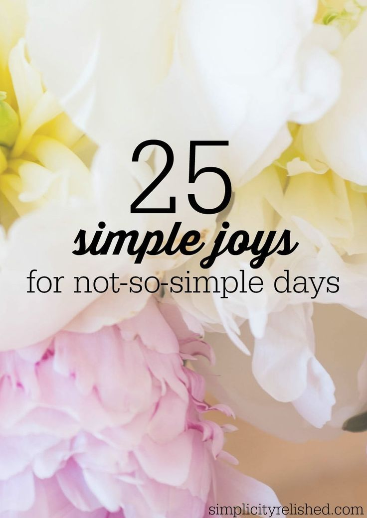 We love simplicity, but sometimes life is anything but. Find simple joy in this list on any day, no matter how things are really going! 25 Simple Joys for Not-So-Simple Days