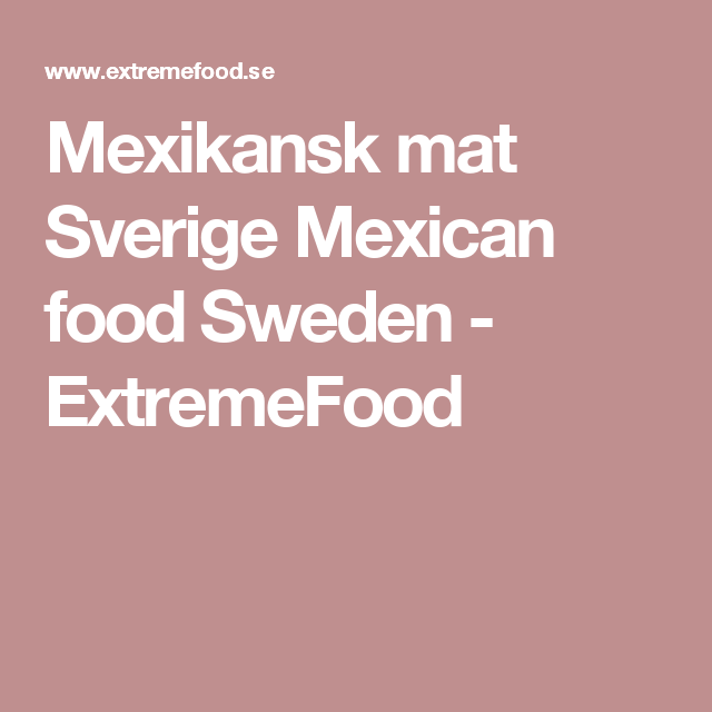 Mexikansk mat Sverige Mexican food Sweden - ExtremeFood