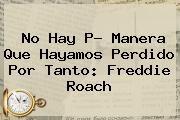 http://tecnoautos.com/wp-content/uploads/imagenes/tendencias/thumbs/no-hay-p-manera-que-hayamos-perdido-por-tanto-freddie-roach.jpg Azteca Deportes. No hay p? manera que hayamos perdido por tanto: Freddie Roach, Enlaces, Imágenes, Videos y Tweets - http://tecnoautos.com/actualidad/azteca-deportes-no-hay-p-manera-que-hayamos-perdido-por-tanto-freddie-roach/
