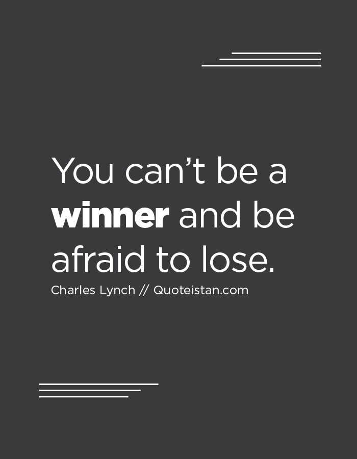 Winner Quotes Classy You Can't Be A #winner And Be Afraid To Lose Inspirational