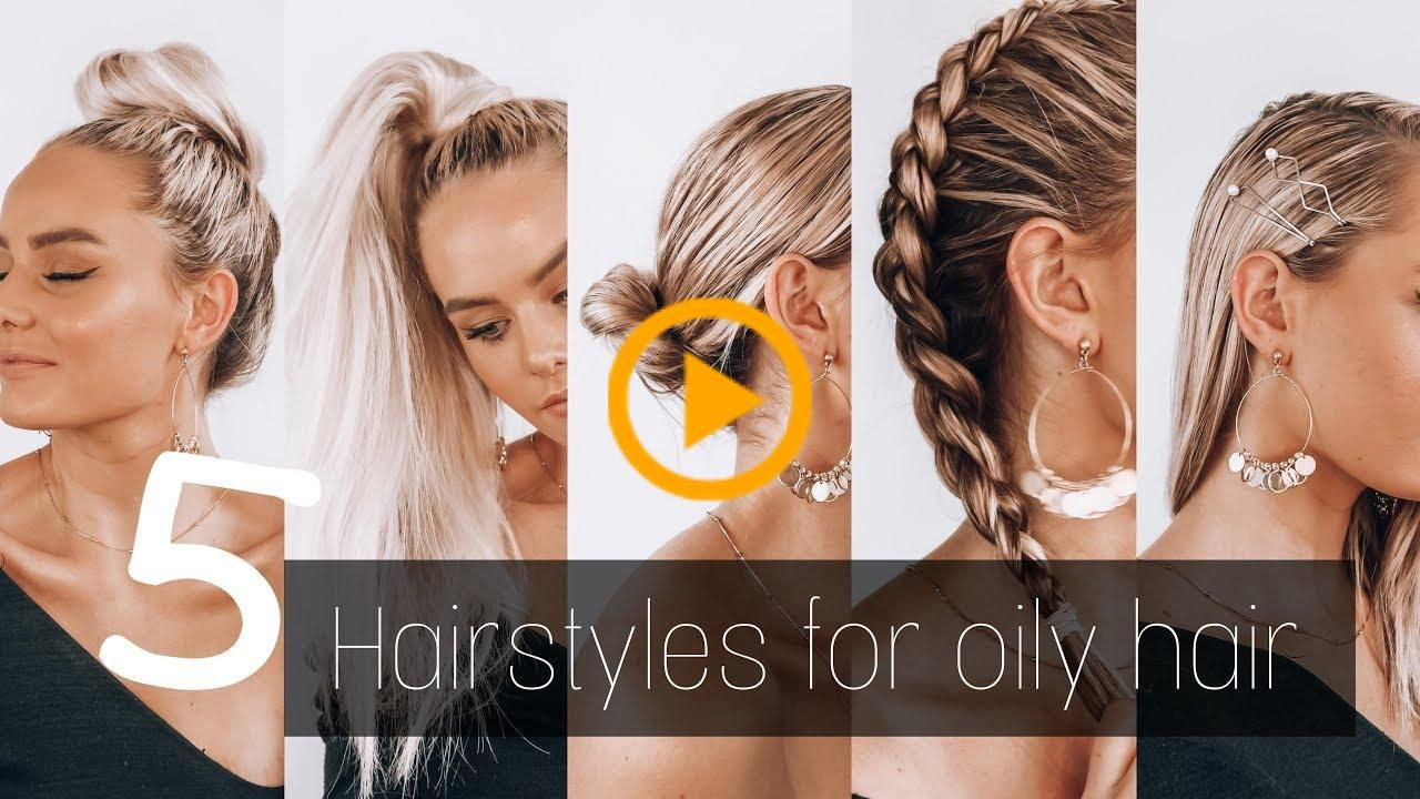 5 Hairstyles For Oily Hair Everyday Hairstyles Sayla Dean Dean Everyday Hair Hairstyles Oily Sayla The Impo In 2020 Everyday Hairstyles Oily Hair Hair Styles