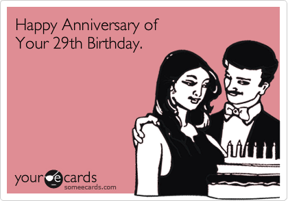 Funny Birthday Ecard Happy Anniversary Of Your 29th