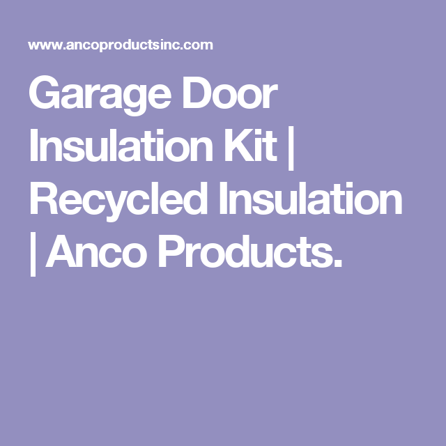 Garage Door Insulation Kit Recycled Insulation Anco Products