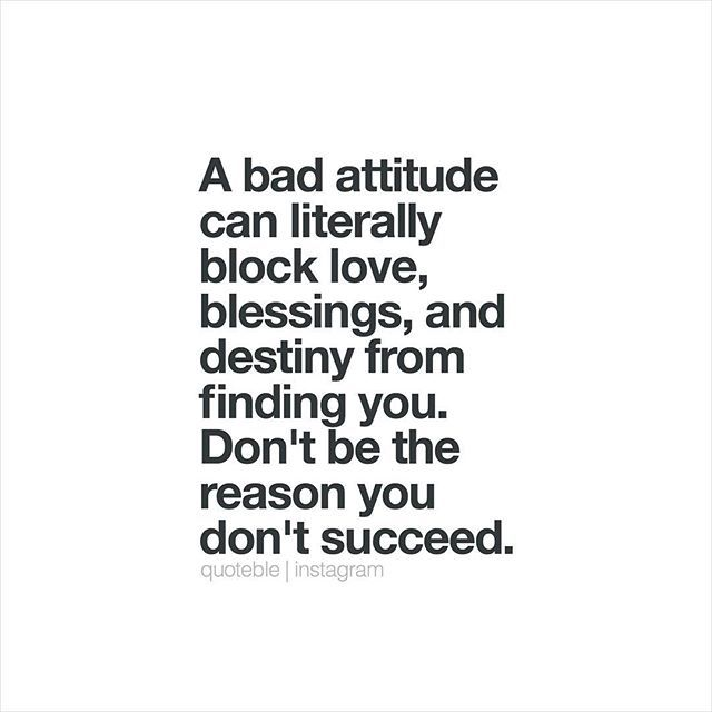 A bad attitude can literally block love, blessings, and destiny from finding you. Don't be the reason you don't succeed. 💭 #quoteble