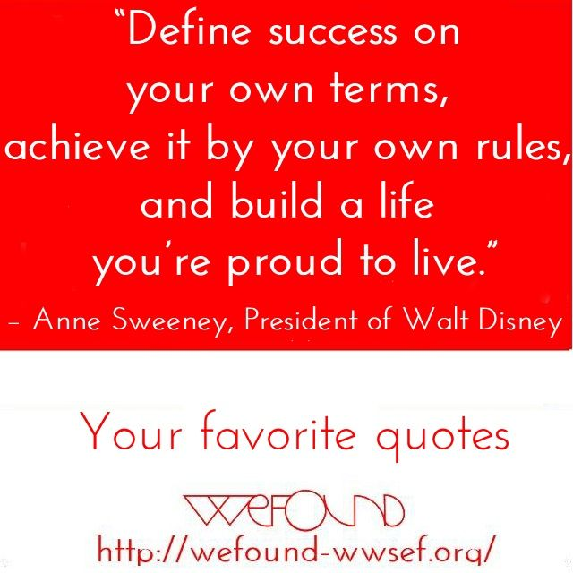 """What is #success to you? #Money, #wealth, happinnes, #passion, love, trust?  """"Define success on your own terms, achieve it by your own rules, and build a life you're proud to live."""" – Anne Sweeney (President of Walt Disney)"""