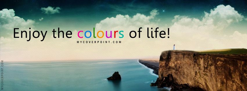Colors Of Life Facebook Timeline Cover By Myfbtimelinecovers Com Cover Photo Quotes Facebook Cover Quotes Life Is Beautiful Quotes