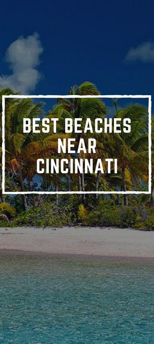4 Best Beaches Near Cincinnati For Beach Vacation In Ohio 2018 Ocean And Pinterest Travel