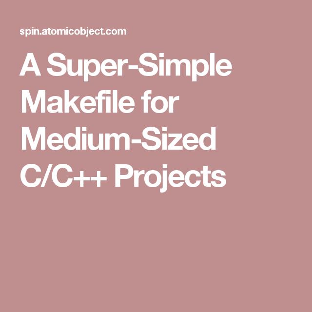 A Super Simple Makefile For Medium Sized C C Projects Super Easy Medium Size Projects