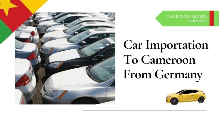 Vehicle Importation To Cameroon From Germany Cameroon Germany Car Buyer