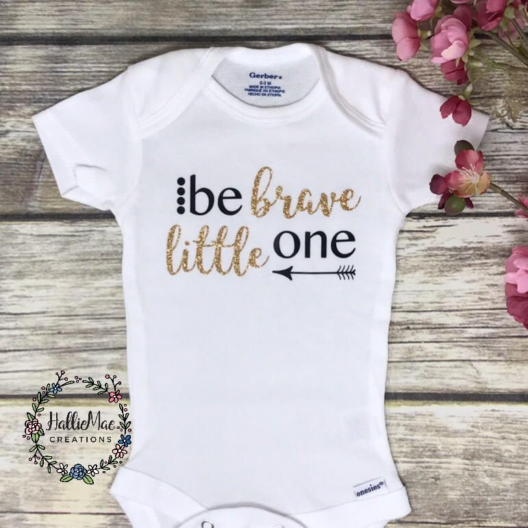 abe9c43e3 Be Brave Little One, Baby Girl Onesie, Baby Shower Gift, Baby Girl Gift,  Infant Clothing, Cute Baby Gift, Newborn Onesie by HallieMaeCreations on  Etsy
