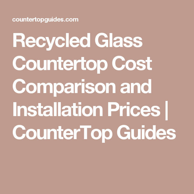 Recycled Glass Countertop Cost Comparison And Installation Prices
