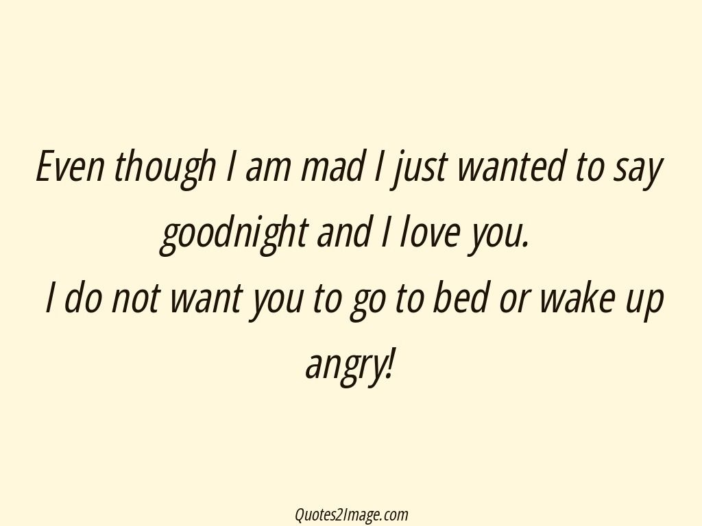 Even Though I Am Mad I Just Wanted Good Night Quotes 2 Image Good Night Quotes Mad Quotes Angry Quote