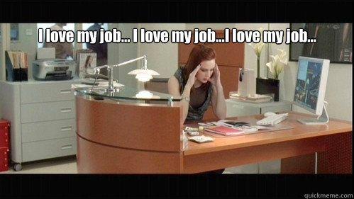 I Love My Job Dwp Memes Quickmeme Love My Job My Love My Job