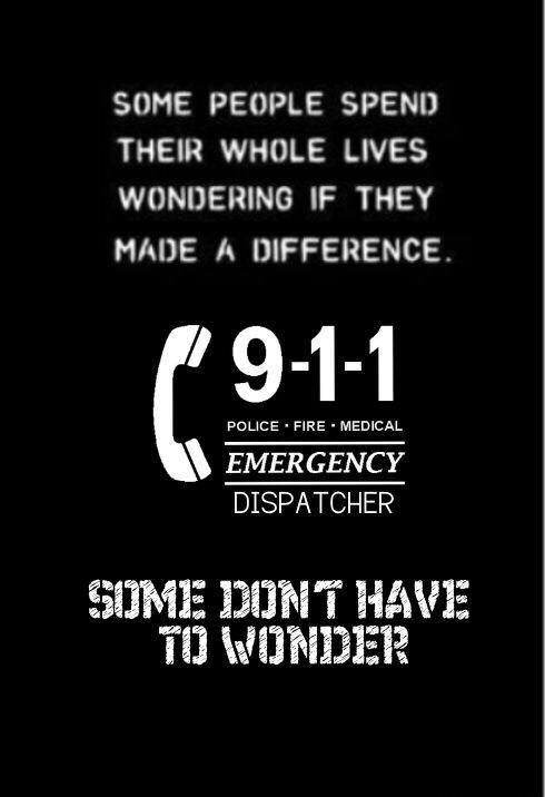 Each Night You Can Make A Difference Even If Just To One Person Remember That No One Calls 9 1 1 With An Eme Dispatcher Quotes Work Related Quotes 911 Quotes