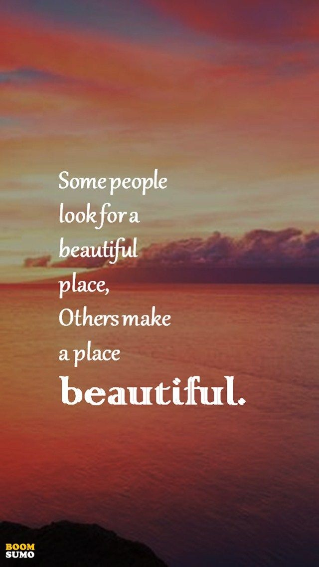 Positive Life Quotes Don't Look for a Beautiful Place