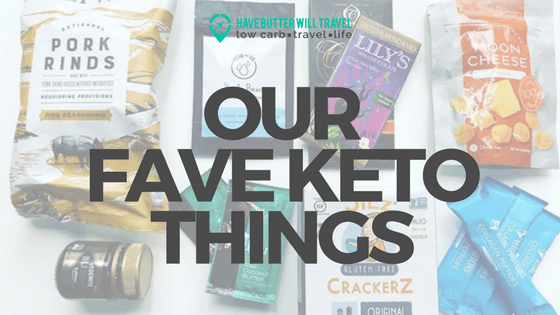 Our Favourite Keto things – Have Butter Will Travel