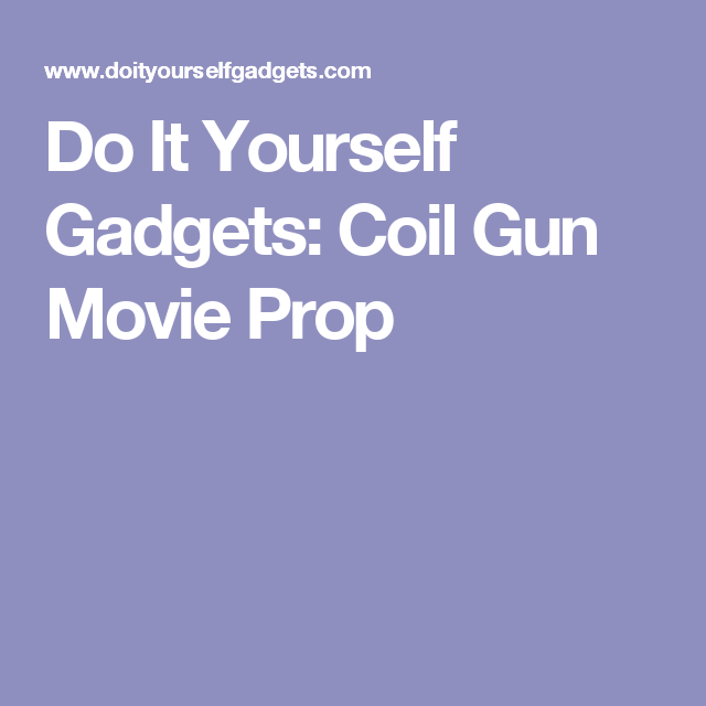 Do it yourself gadgets coil gun movie prop electronics pinterest do it yourself gadgets coil gun movie prop solutioingenieria Images
