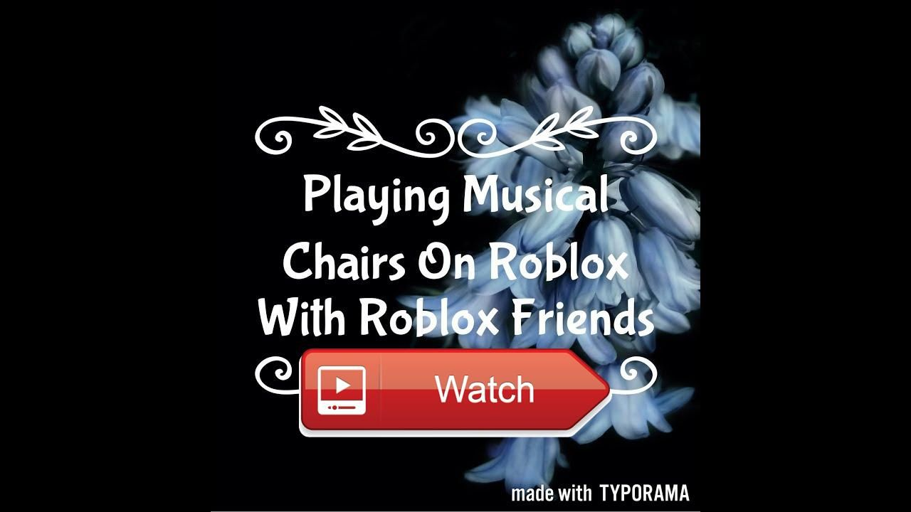 Roblox musical chairs youtube - For Todays Video Playing Musical Chairs On Roblox With Friends Via Youtube Capture Follow Me On
