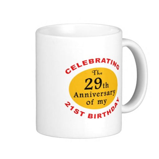 50th birthday humor. Celebrate this milestone year with a 50th birthday mug that says 'Celebrating the 29th anniversary of my 21st birthday.' Great for men and women with a sense of humor about their age.
