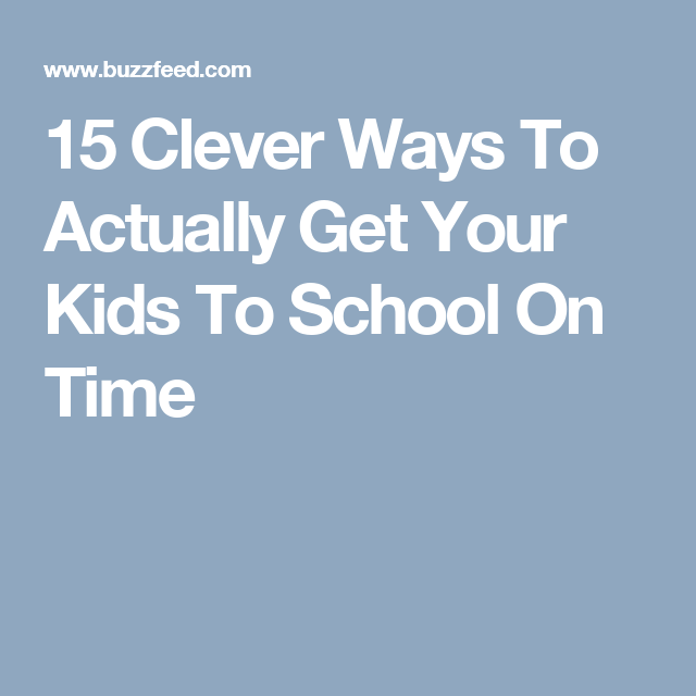 15 Clever Ways To Actually Get Your Kids To School On Time