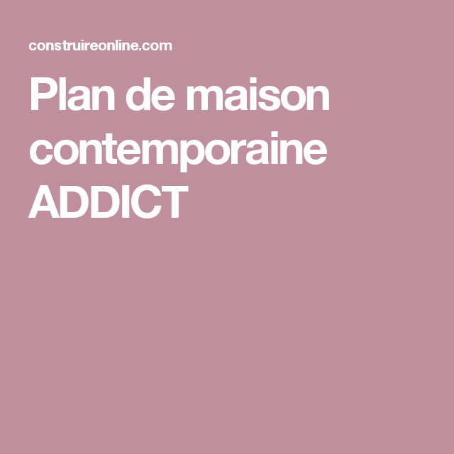 Plan de maison contemporaine ADDICT