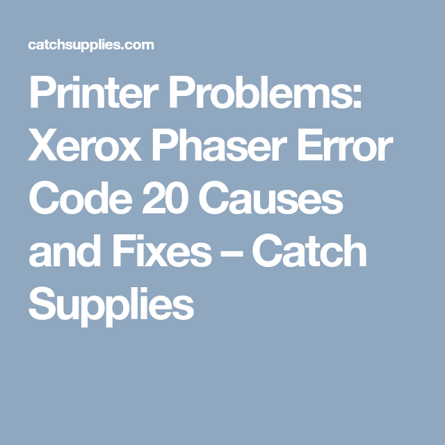 Printer Problems Xerox Phaser Error Code 20 Causes And Fixes