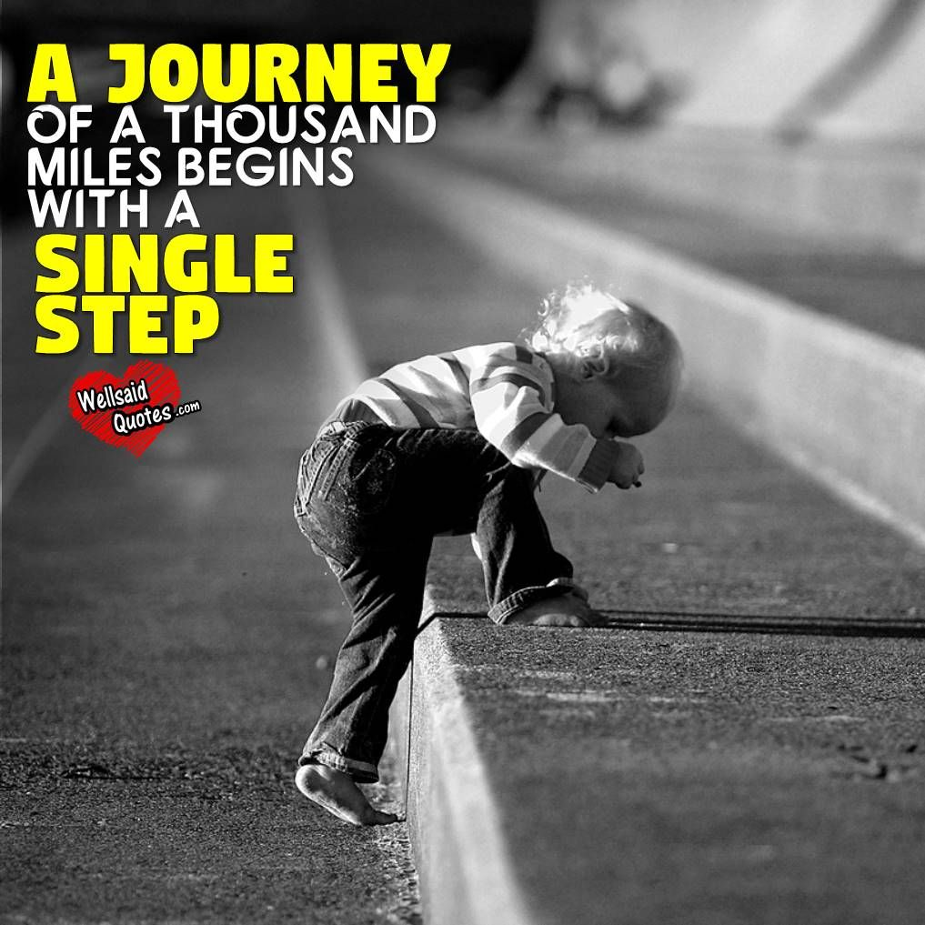 A Journey Of A Thousand Miles Begins With A Single Step Quotes