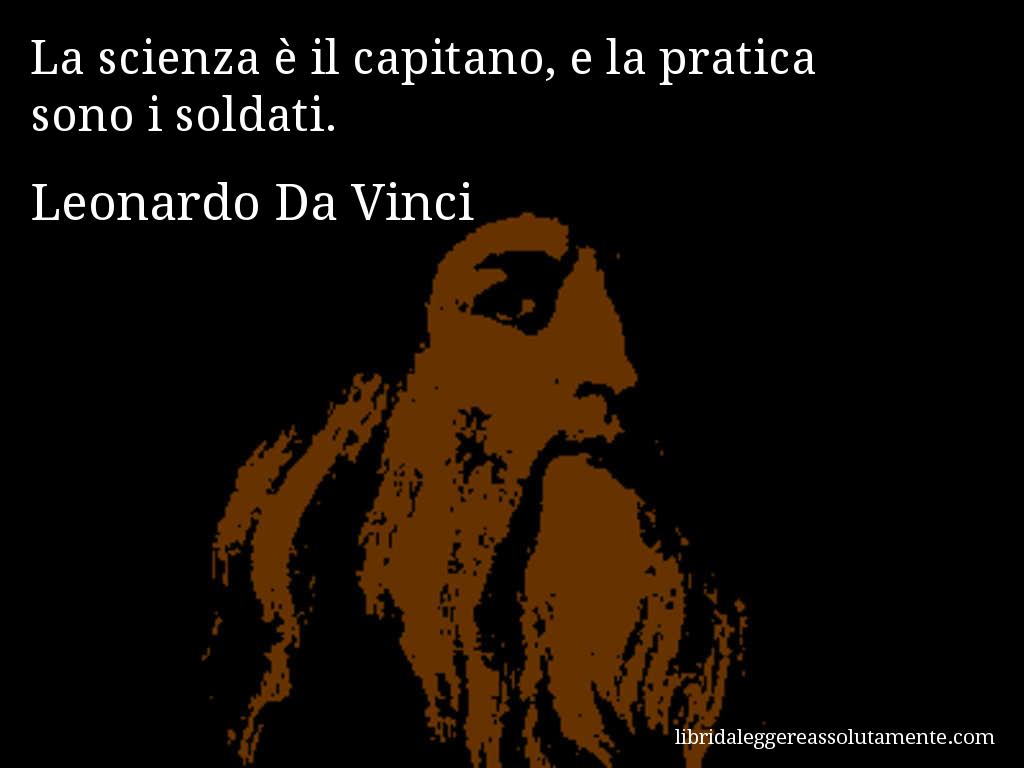 Aforisma di Leonardo Da Vinci La scienza è il capitano