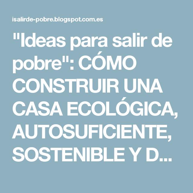 """""""Ideas para salir de pobre"""": CÓMO CONSTRUIR UNA CASA ECOLÓGICA, AUTOSUFICIENTE, SOSTENIBLE Y DE ALTA EFICIENCIA ENERGÉTICA CON ENERGÍA LIBRE, CASERA Y INFINITA. RECICLADO Y REUTILIZACIÓN DEL AGUA Y OTROS RESIDUOS CASEROS. ECO GREEN HOME."""