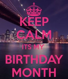 Awesome KEEP CALM ITS MY BIRTHDAY MONTH